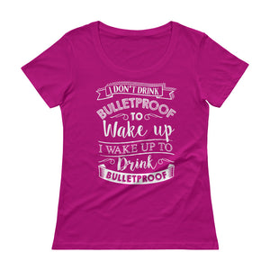I Don't Drink Bulletproof to Wake Up I wake Up to Drink Bulletproof Front Ladies' Scoopneck T-Shirt-Goodbye Carbs