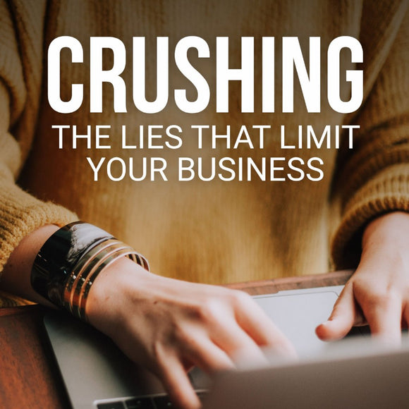 Crushing The Lies That Limit Your Business