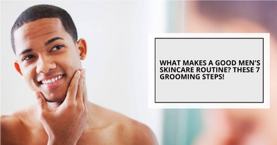 What Makes The Best Men's Skincare Routine? Following 7 Simple Skin care Steps