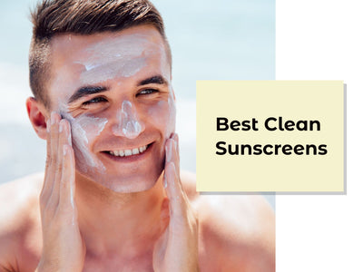 The Best Clean Sunscreens - All You Need to Know