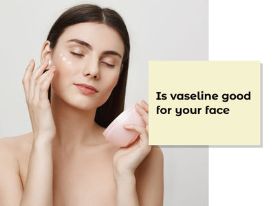Is Vaseline Good For The Face?