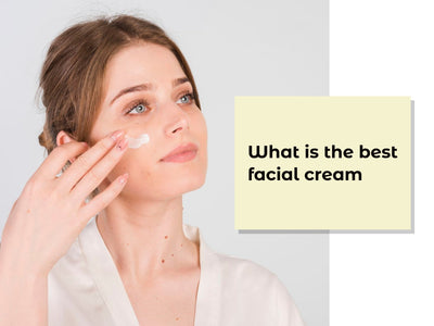 What is the Best Facial Cream?