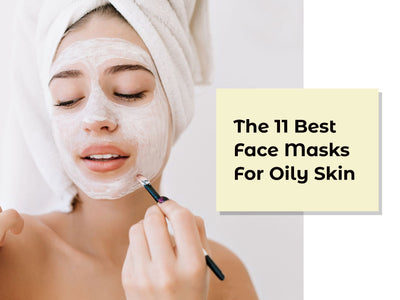 What Are the 11 best Face Masks for Oily Skin?