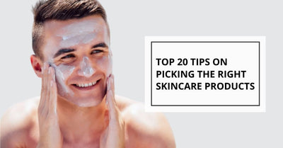 How to Choose the Right Skincare Products: Top 20 Tips on Picking the Right Ones