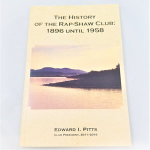 The History of the Rap-Shaw Club: 1896 until 1958 by Edward L. Pitts