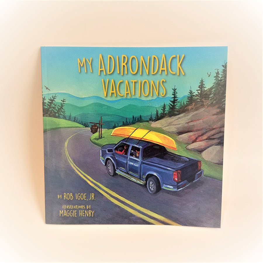 My Adirondack Vacations by Rob Igoe, Jr. with illustrations by Maggie Henry