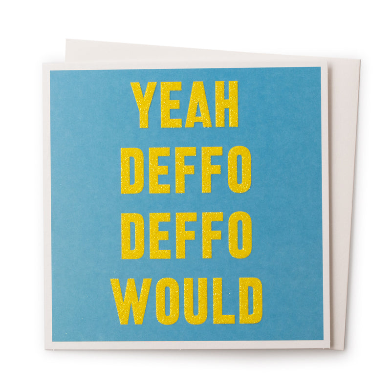 'Yeah Deffo Deffo Would' Card