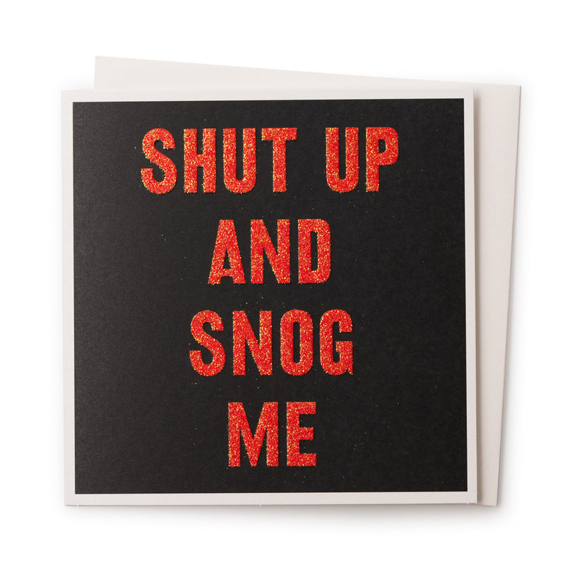 'Shut Up and Snog Me' Card