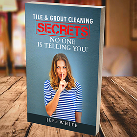 Tile & Grout Cleaning Secrets E-book