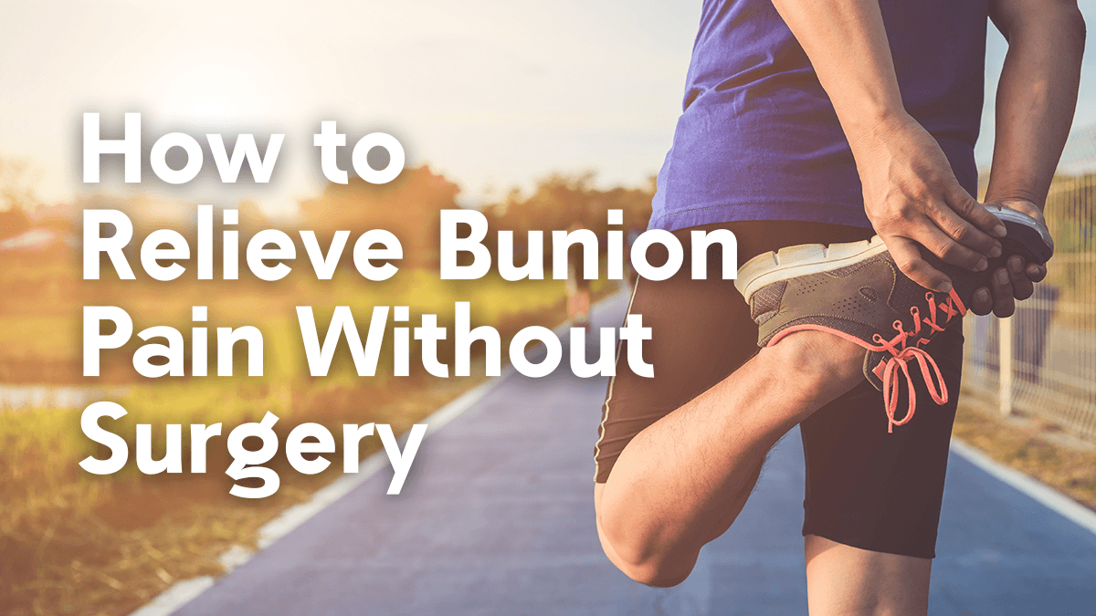 How to Relieve Bunion Pain (without Surgery)
