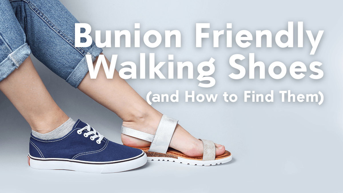Bunion Friendly Walking Shoes (and How to Find Them)