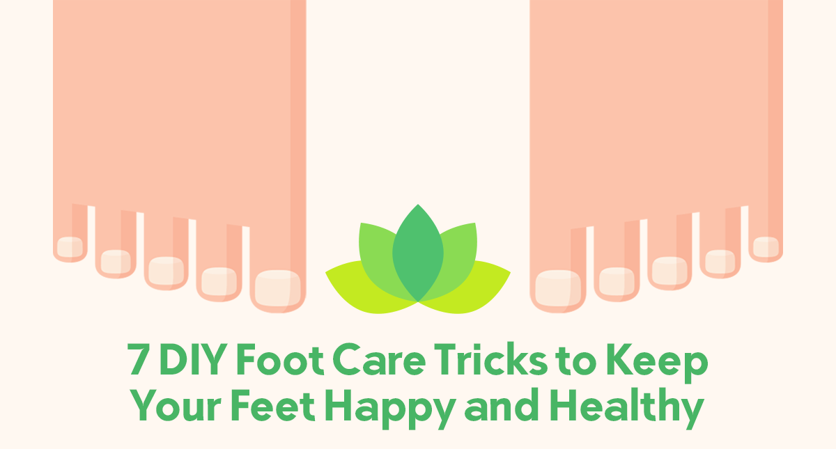 7 DIY Foot Care Tricks to Keep Your Feet Happy and Healthy