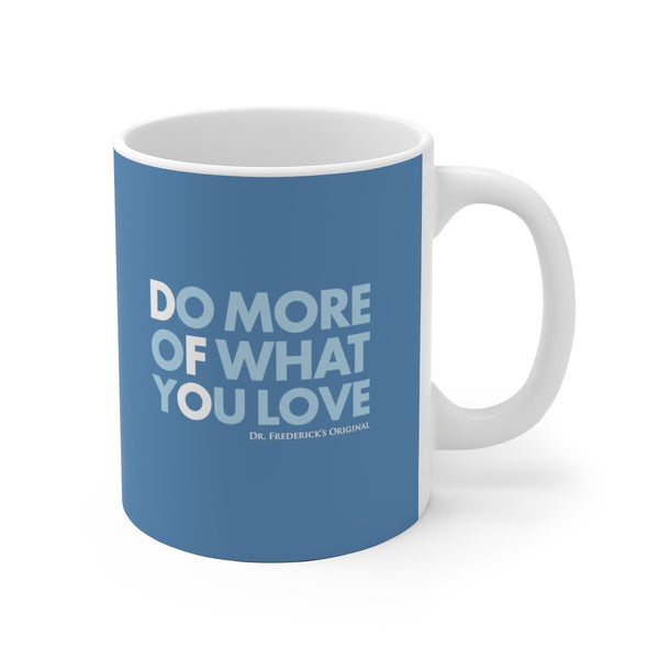 "Dr. Frederick's Original 11oz Mug - ""Do More of What You Love"""