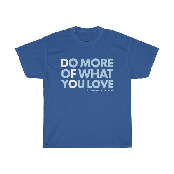 "Dr. Frederick's Original Unisex Cotton Tee - ""Do More of What You Love"""