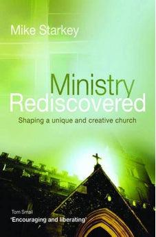 Ministry Rediscovered: Shaping a Unique and Creative Church 9781841016160