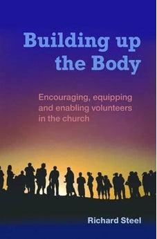 Building Up the Body: Encouraging, Equipping and Enabling Volunteers in the Church 9780857461759