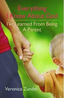 Everything I Know About God I've Learned from Being a Parent 9781841014166
