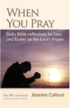 When You Pray: Daily Bible Reflections for Lent and Easter on the Lord's Prayer 9780857460899
