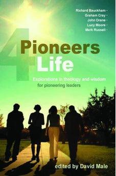 Pioneers 4 Life: Explorations in Theology and Wisdom for Pioneering Leaders 9781841018270