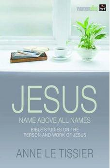 Jesus Name Above All Names: 32 Bible Studies on the Person and Work of Jesus. by Anne Le Tissier 9780857460851