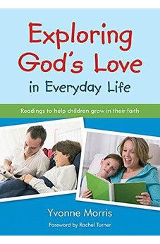 Exploring God's Love in Everyday Life: Readings to Help Children Grow in Their Faith 9780857460219
