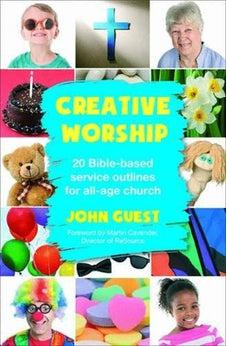 Creative Worship: 20 Bible-based Service Outlines for All-age Church 9780857461650