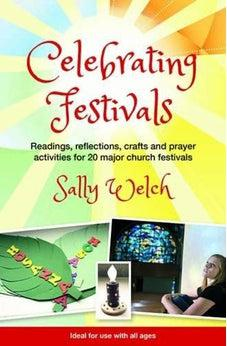 Celebrating Festivals: Readings, Reflections, Crafts and Prayer Activities for 20 Major Church Festivals 9781841017112