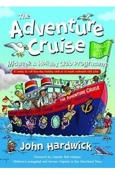 The Adventure Cruise Midweek and Holiday Club Programme: A Ready to Roll Five-day Holiday Club or 12-week Midweek Club Plan 9781841018409