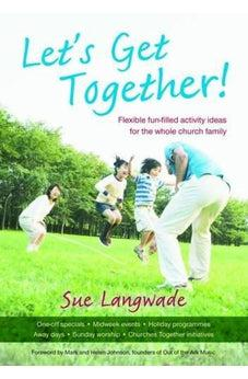 Let's Get Together!: Flexible Fun-filled Activity Ideas for the Whole Church Family 9781841018843