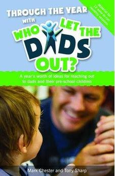 Through the Year with Who Let the Dads out?: A Year's Worth of Ideas for Reaching out to Dads and Their Pre-school Children 9781841017273
