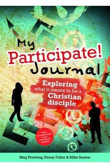 My Participate! Journal: Exploring What It Means to Be a Christian Disciple 9781841018997