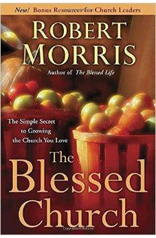 The Blessed Church: The Simple Secret to Growing the Church You Love 9780307729750