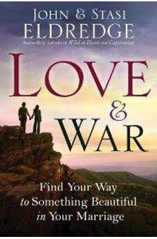 Love and War: Find Your Way to Something Beautiful in Your Marriage 9780307730213