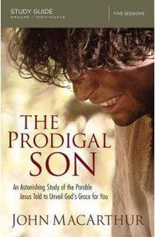 The Prodigal Son Study Guide: An Astonishing Study of the Parable Jesus Told to Unveil God's Grace for You 9780310081234