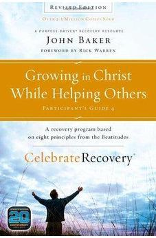 Growing in Christ While Helping Others Participant's Guide 4: A Recovery Program Based on Eight Principles from the Beatitudes (Celebrate Recovery) 9780310082392