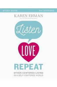 Listen, Love, Repeat Study Guide: Other-Centered Living in a Self-Centered World 9780310082644
