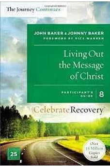 Living Out the Message of Christ: The Journey Continues, Participant's Guide 8: A Recovery Program Based on Eight Principles from the Beatitudes (Celebrate Recovery) 9780310083276