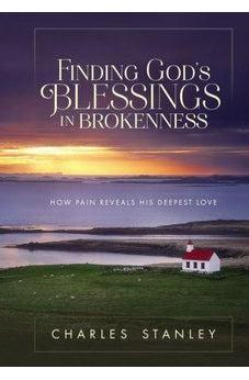 Finding God's Blessings in Brokenness: How Pain Reveals His Deepest Love 9780310084129