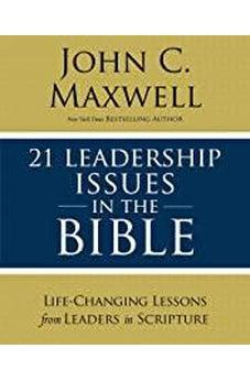 21 Leadership Issues in the Bible: Life-Changing Lessons from Leaders in Scripture 9780310086246