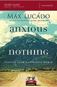 Anxious for Nothing Study Guide: Finding Calm in a Chaotic World 9780310087311