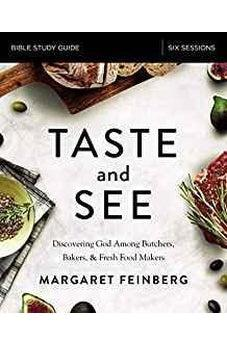 Taste and See Study Guide: Discovering God Among Butchers, Bakers, and Fresh Food Makers 9780310087816