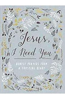 Jesus, I Need You: Honest Prayers from a Trusting Heart 9780310088295