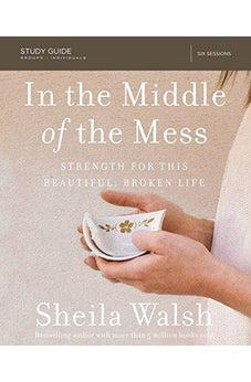 In the Middle of the Mess Study Guide: Strength for This Beautiful, Broken Life 9780310089438
