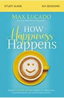 How Happiness Happens Study Guide: Finding Lasting Joy in a World of Comparison, Disappointment, and Unmet Expectations 9780310105718