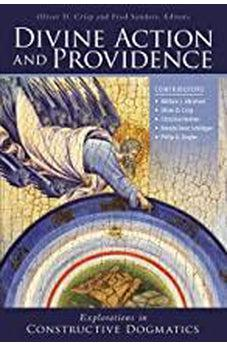Divine Action and Providence: Explorations in Constructive Dogmatics (Los Angeles Theology Conference Series) 9780310106883