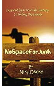 No Space For Junk: Inspired by a True Life Journey to Finding Happiness 9780310107484
