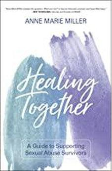 Healing Together: A Guide to Supporting Sexual Abuse Survivors 9780310112082