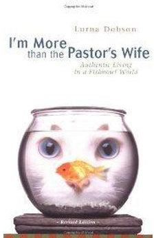 I'm More Than the Pastor's Wife: Authentic Living in a Fishbowl World 9780310247289