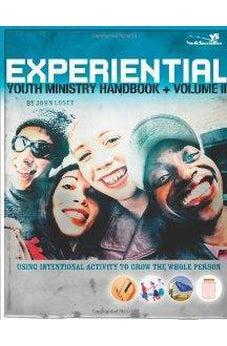 Experiential Youth Ministry Handbook, Volume 2: Using Intentional Activity to Grow the Whole Person 9780310270966