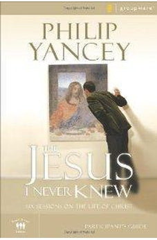 The Jesus I Never Knew Participant's Guide: Six Sessions on the Life of Christ 9780310275305